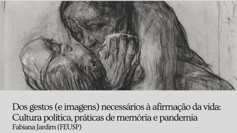 [Reflexões na Pandemia] Dos gestos (e imagens) necessários à afirmação da vida: Cultura política, práticas de memória e pandemia